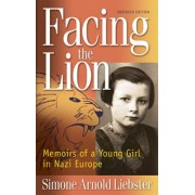 Facing the Lion: Memoirs of a Young Girl in Nazi Europe
