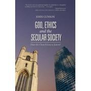God, Ethics an the Secular Society by John D Gunson