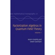 Factorization Algebras in Quantum Field Theory: Volume 1: Volume 1 by Kevin Costello
