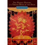 The Hidden History of the Tibetan Book of the Dead by Bryan J. Cuevas