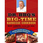 Dr. BBQ's Big-Time Barbeque Cookbook by Ray Lampe