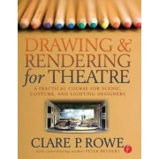 Drawing and Rendering for Theatre by Clare P. Rowe