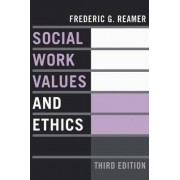 Social Work Values and Ethics by Frederic G. Reamer