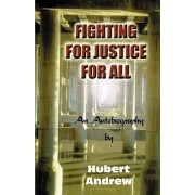 Fighting for Justice for All by Morris Hubert Andrew