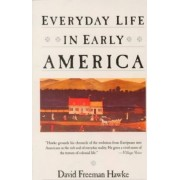 Everyday Life in Early America by David Freeman Hawke