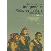 The Concept of Indigenous Peoples in Asia by Christian Erni