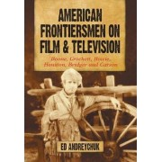 American Frontiersmen on Film and Television by Ed Andreychuk