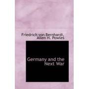 Germany and the Next War by Friedrich Von Bernhardi