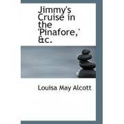 Jimmy's Cruise in the 'Pinafore, ' AC. by Louisa May Alcott