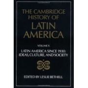 The Cambridge History of Latin America: Latin America Since 1930 - Ideas, Culture and Society v. 10 by Leslie Bethell