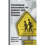 School-Based Interventions for Students with Behavior Problems by Julie Bowen