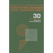 Encyclopedia of Computer Science and Technology: Algebraic Methodology and Software Technology to System Level Modelling Volume 30,Supplement 15 by Allen Kent