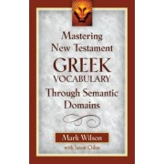 Mastering New Testament Greek Vocabulary Through Semantic Domains by Distinguished Professor of Philosophy Mark Wilson