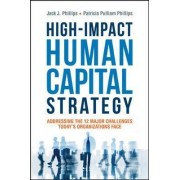High-Impact Human Capital Strategy by Jack Phillips