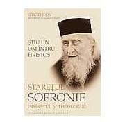 Stiu un on intru Hristos: Staretul Sofronie isihastul si theologul