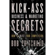 Kick Ass Business and Marketing Secrets by Bob Pritchard