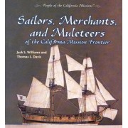 Sailors, Merchants, and Muleteers of the California Mission Frontier by Jack S Williams
