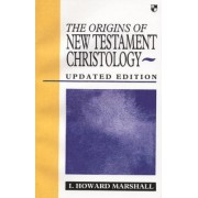 The Origins of New Testament Christology by I. Howard Marshall