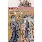 Daily Life of the Jews in the Middle Ages by Norman Roth
