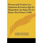 Preservatif Contre Les Opinions Erronees Qui Se Repandent Au Sujet de La Duree Des Peines (1760) by Georges Louis Liomin
