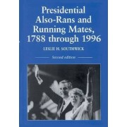Presidential Also-rans and Running Mates, 1788 Through 1996 by Leslie H. Southwick