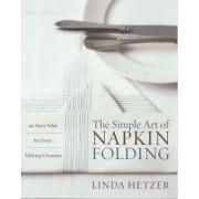 The Simple Art of Napkin Folding by Linda Hetzer