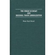The Urban Economy and Regional Trade Liberalization by Peter Karl Kresl