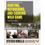 The Complete Guide to Hunting, Butchering, and Cooking Wild Game, Volume 1 by Steven Rinella