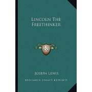Lincoln the Freethinker by Joseph Lewis