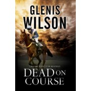 Dead on Course: A Contemporary Horse Racing Mystery by Glenis Wilson
