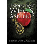 Is God Good? Who's Asking?