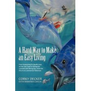 A Hard Way to Make an Easy Living by Corky Decker