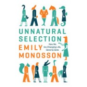 Unnatural Selection: How We Are Changing Life, Gene by Gene