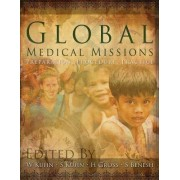 Global Medical Missions, Preparation, Procedure, Practice by W & S Kuhn