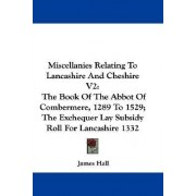 Miscellanies Relating to Lancashire and Cheshire V2 by James Hall