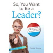 So, You Want to Be a Leader?: An Awesome Guide to Becoming a Head Honcho