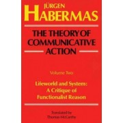 The Theory of Communicative Action Vol. 2 by Jeurgen Habermas