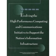 Evolving the High Performance Computing and Communications Initiative to Support the Nation's Information Infrastructure by Committee to Study High Performance Computing and Communications: Status of a Major Initiative
