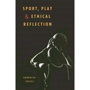 Sport, Play, and Ethical Reflection by Randolph M. Feezell