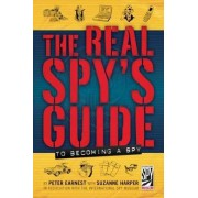 The Real Spy's Guide to Becoming a Spy by Peter Earnest