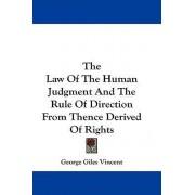 The Law of the Human Judgment and the Rule of Direction from Thence Derived of Rights by George Giles Vincent