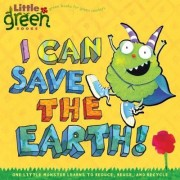 I Can Save the Earth: One Little Monster Learns to Reduce, Reuse, and Recycle Little Green Books by Alison Inches