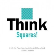 Think Squares!: A Lift-The-Flap Color and Shape Book