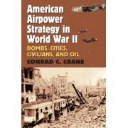 American Airpower Strategy in World War II by Conrad C. Crane