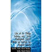 Life of Sir Philip Sidney, Etc., First Published 1652. with an Introd. by Nowell Smith by Greville