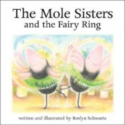 The Mole Sisters and Fairy Ring by Roslyn Schwartz