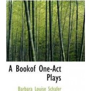 A Bookof One-Act Plays by Barbara Louise Schafer