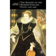The Making of the Modern English State, 1460-1660 by Philip Edwards