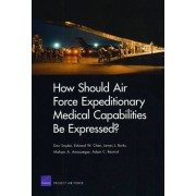 How Should Air Force Expeditionary Medical Capabilities be Expressed? by Don Snyder