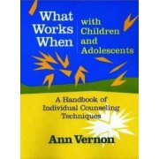 What Works When with Children and Adolescents by Ann Vernon